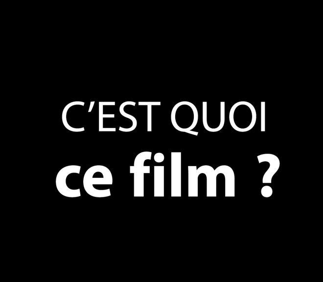 C'est quoi ce film ?